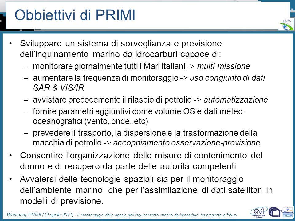 Obbiettivi di PRIMI Sviluppare un sistema di sorveglianza e previsione dell'inquinamento marino da idrocarburi capace di: