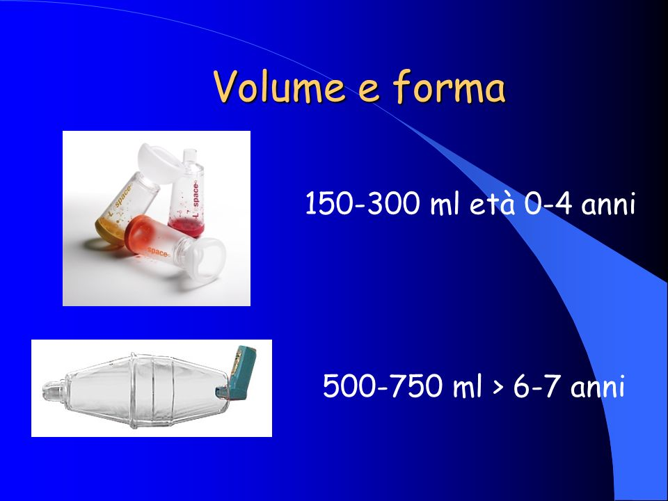 Volume e forma 150-300 ml età 0-4 anni 500-750 ml > 6-7 anni