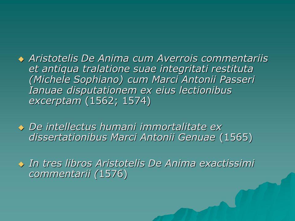 Aristotelis De Anima cum Averrois commentariis et antiqua tralatione suae integritati restituta (Michele Sophiano) cum Marci Antonii Passeri Ianuae disputationem ex eius lectionibus excerptam (1562; 1574)