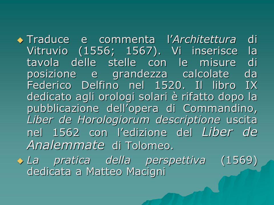 Traduce e commenta l'Architettura di Vitruvio (1556; 1567)