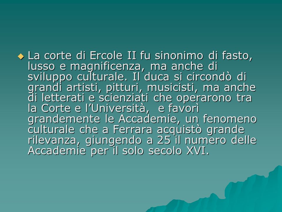La corte di Ercole II fu sinonimo di fasto, lusso e magnificenza, ma anche di sviluppo culturale.