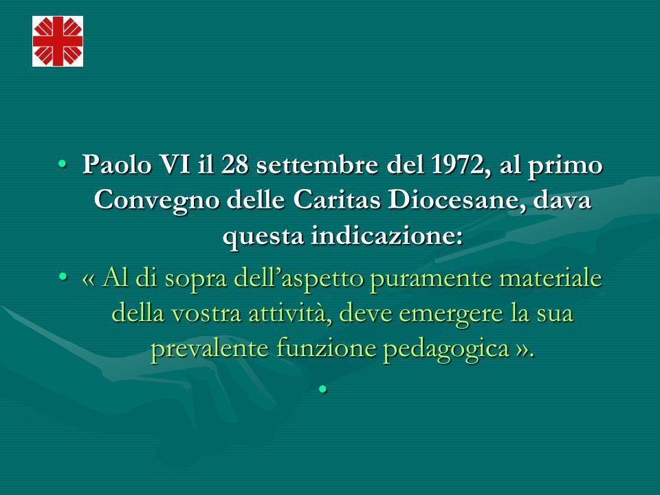 Paolo VI il 28 settembre del 1972, al primo Convegno delle Caritas Diocesane, dava questa indicazione: