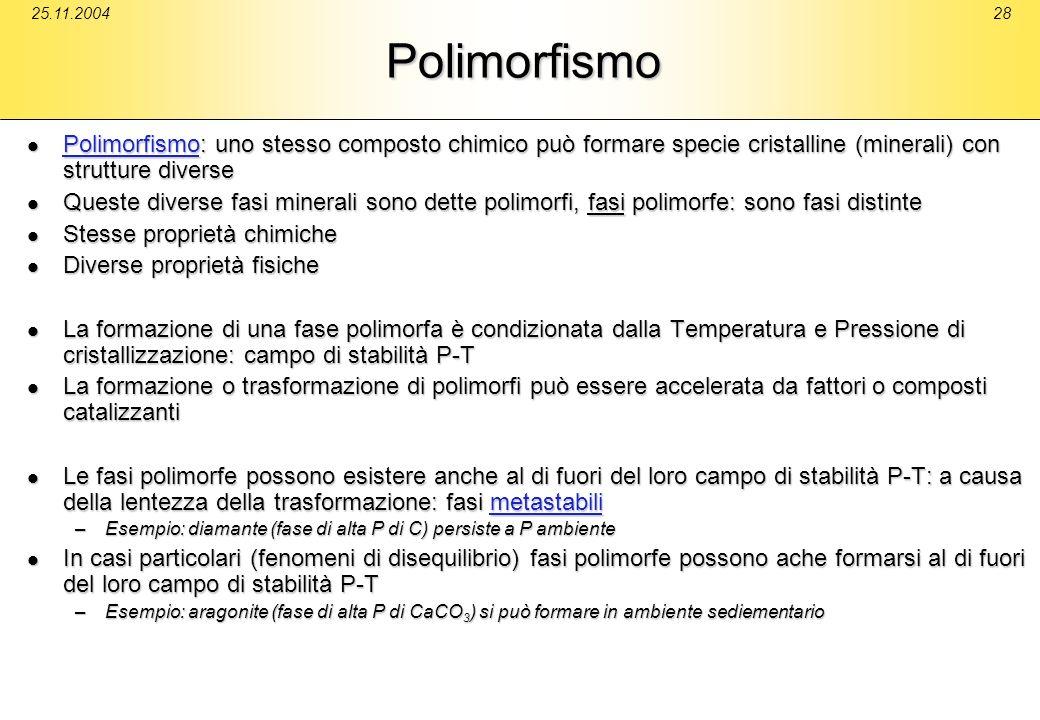 25.11.2004Polimorfismo. Polimorfismo: uno stesso composto chimico può formare specie cristalline (minerali) con strutture diverse.