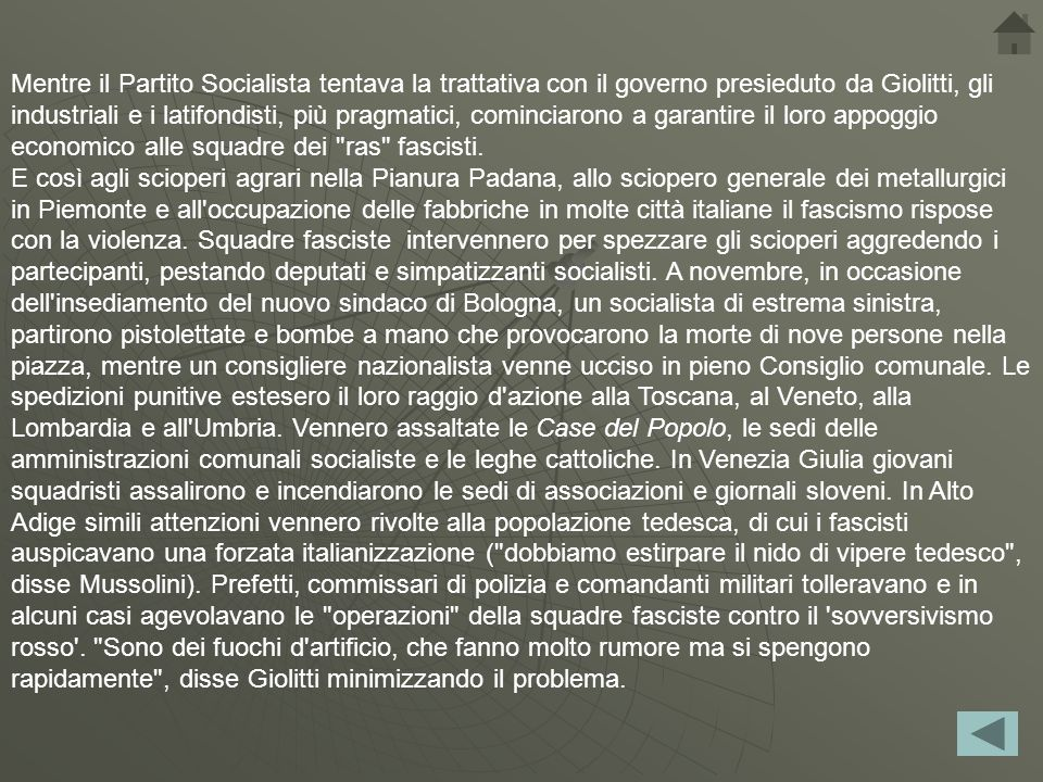 Mentre il Partito Socialista tentava la trattativa con il governo presieduto da Giolitti, gli industriali e i latifondisti, più pragmatici, cominciarono a garantire il loro appoggio economico alle squadre dei ras fascisti.