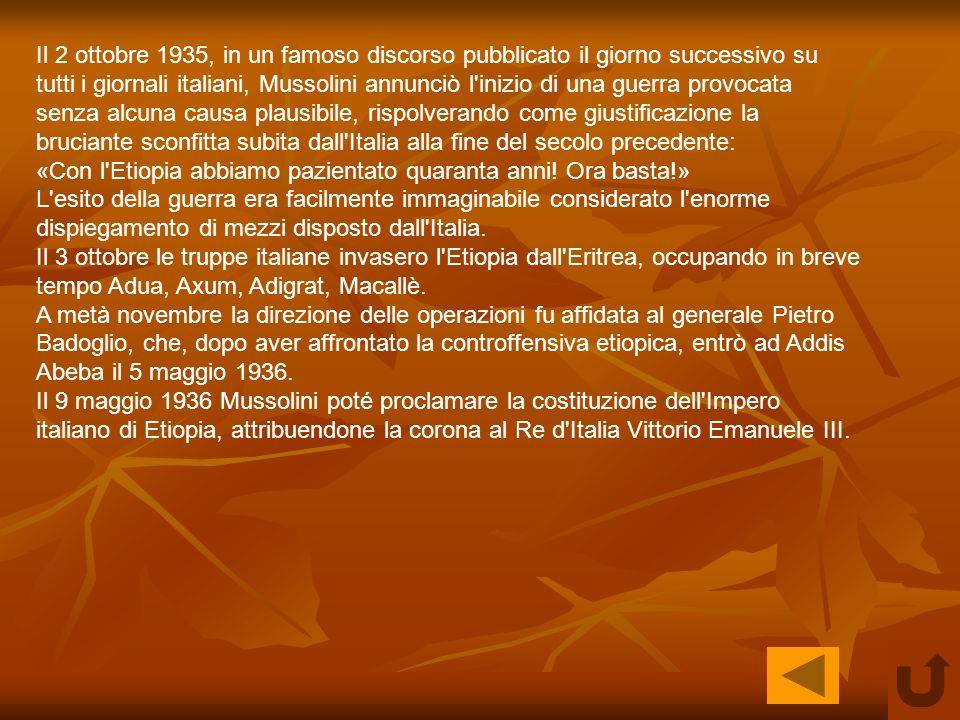 Il 2 ottobre 1935, in un famoso discorso pubblicato il giorno successivo su tutti i giornali italiani, Mussolini annunciò l inizio di una guerra provocata senza alcuna causa plausibile, rispolverando come giustificazione la bruciante sconfitta subita dall Italia alla fine del secolo precedente: