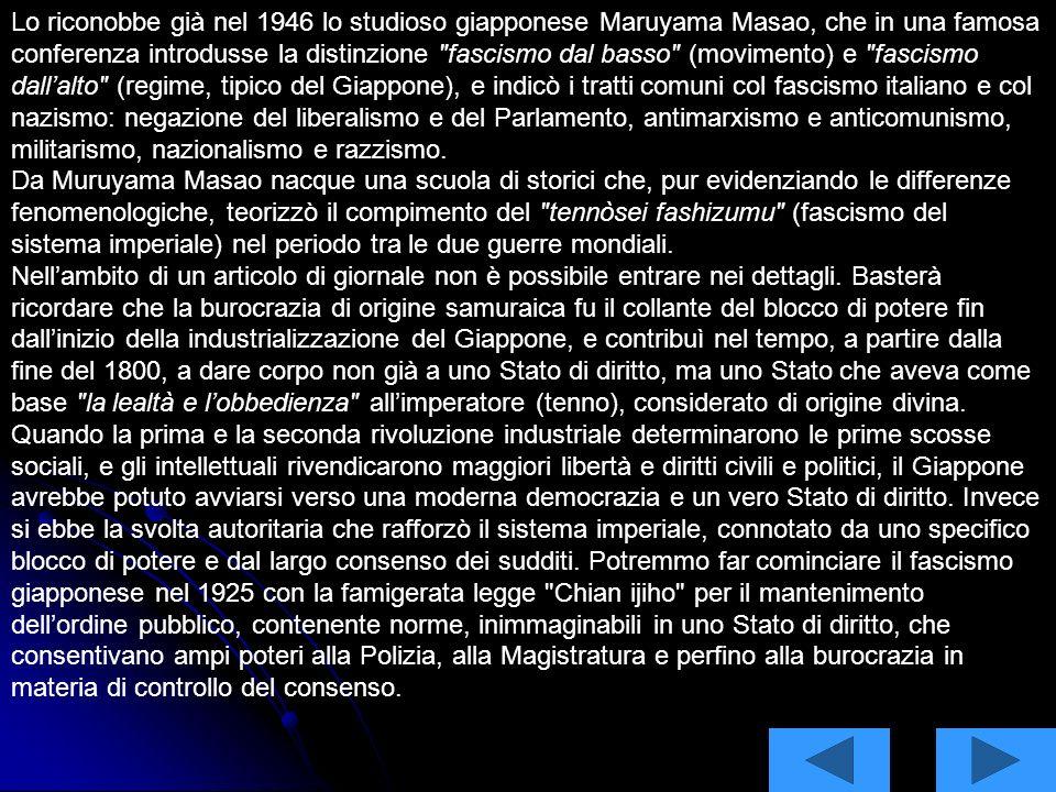 Lo riconobbe già nel 1946 lo studioso giapponese Maruyama Masao, che in una famosa conferenza introdusse la distinzione fascismo dal basso (movimento) e fascismo dall'alto (regime, tipico del Giappone), e indicò i tratti comuni col fascismo italiano e col nazismo: negazione del liberalismo e del Parlamento, antimarxismo e anticomunismo, militarismo, nazionalismo e razzismo.