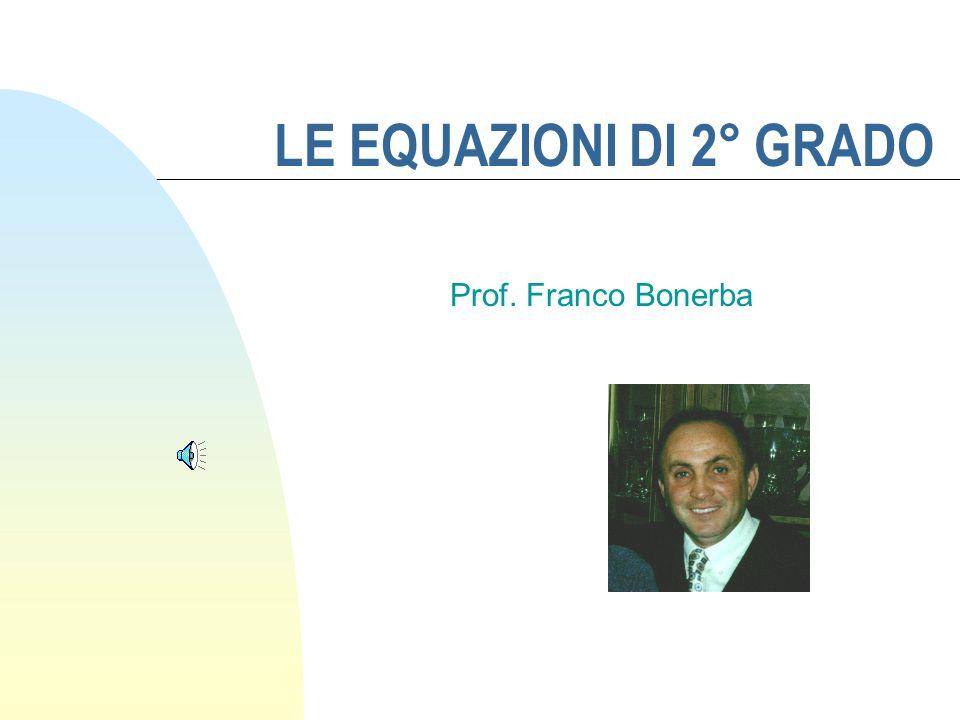 LE EQUAZIONI DI 2° GRADO Prof. Franco Bonerba