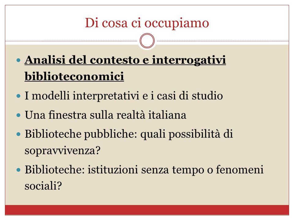 Di cosa ci occupiamoAnalisi del contesto e interrogativi biblioteconomici. I modelli interpretativi e i casi di studio.