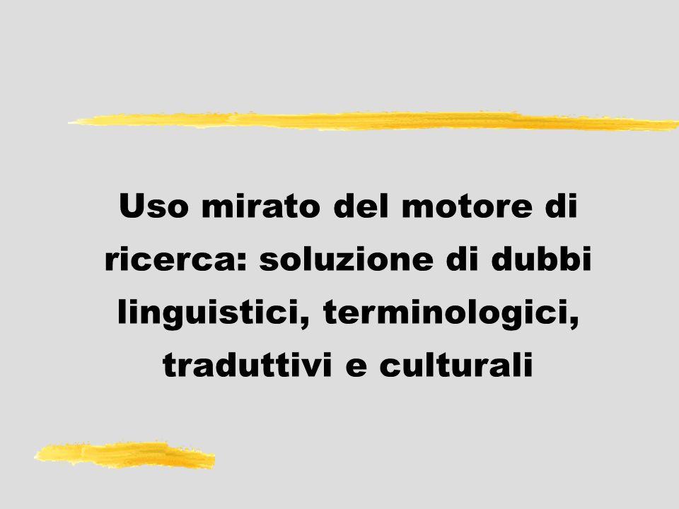 22/03/2017Uso mirato del motore di ricerca: soluzione di dubbi linguistici, terminologici, traduttivi e culturali.