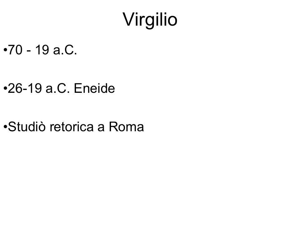 70 - 19 a.C. 26-19 a.C. Eneide Studiò retorica a Roma