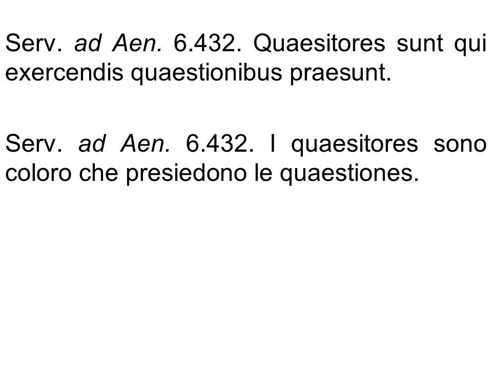 Serv. ad Aen. 6.432. Quaesitores sunt qui exercendis quaestionibus praesunt.