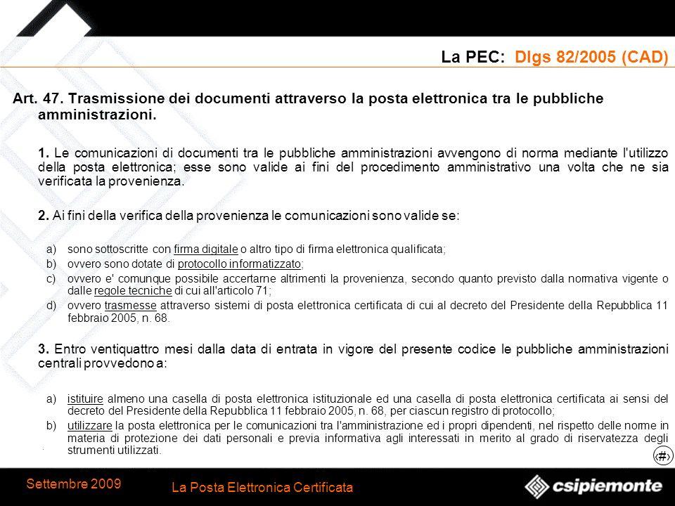 La PEC: Dlgs 82/2005 (CAD) Art. 47. Trasmissione dei documenti attraverso la posta elettronica tra le pubbliche amministrazioni.