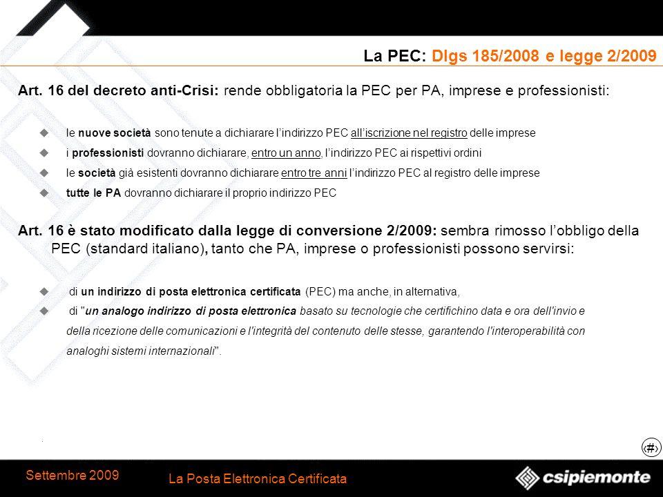 La PEC: Dlgs 185/2008 e legge 2/2009 Art. 16 del decreto anti-Crisi: rende obbligatoria la PEC per PA, imprese e professionisti: