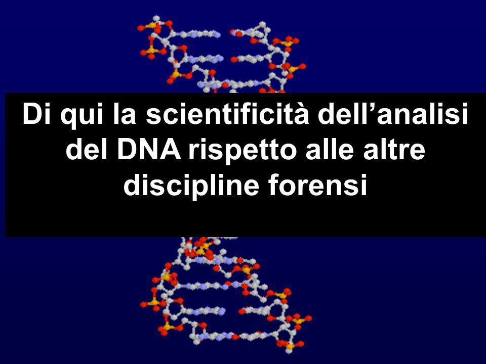 Di qui la scientificità dell'analisi del DNA rispetto alle altre