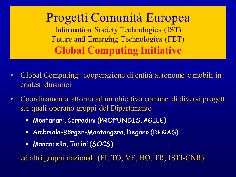 Progetti Comunità Europea Information Society Technologies (IST) Future and Emerging Technologies (FET) Global Computing Initiative