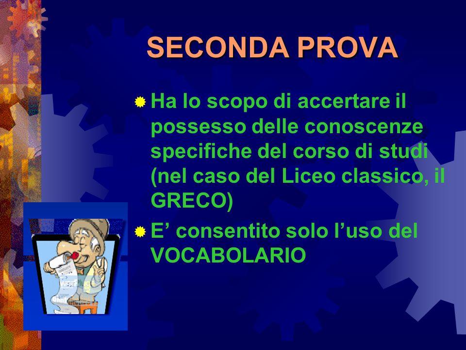 SECONDA PROVA Ha lo scopo di accertare il possesso delle conoscenze specifiche del corso di studi (nel caso del Liceo classico, il GRECO)