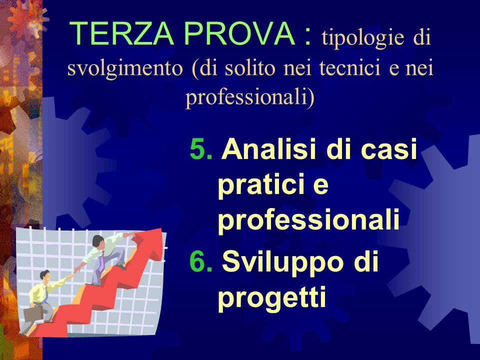 TERZA PROVA : tipologie di svolgimento (di solito nei tecnici e nei professionali)