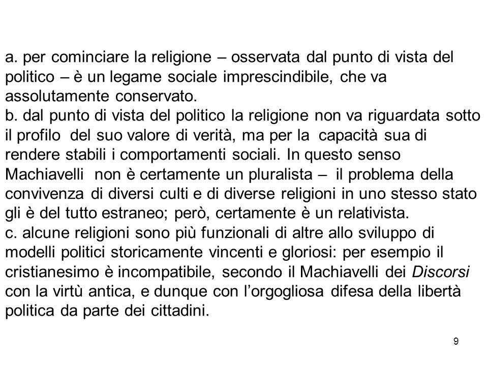 a. per cominciare la religione – osservata dal punto di vista del politico – è un legame sociale imprescindibile, che va assolutamente conservato.