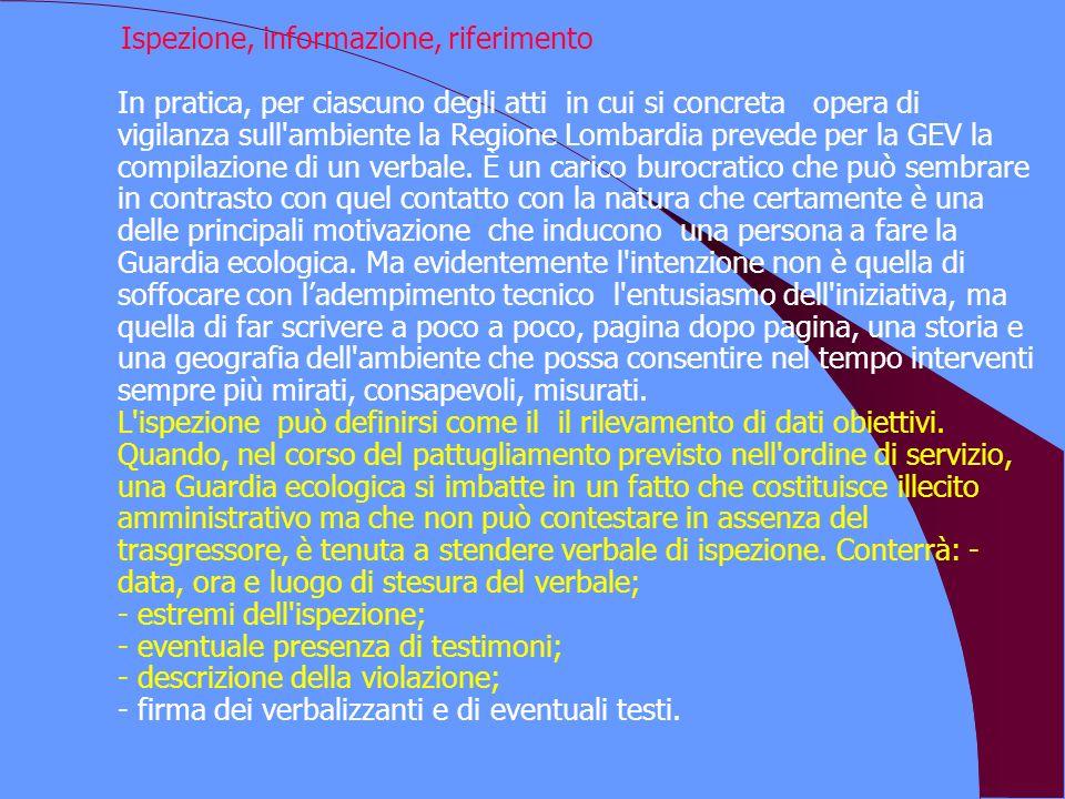 Ispezione, informazione, riferimento In pratica, per ciascuno degli atti in cui si concreta opera di vigilanza sull ambiente la Regione Lombardia prevede per la GEV la compilazione di un verbale.
