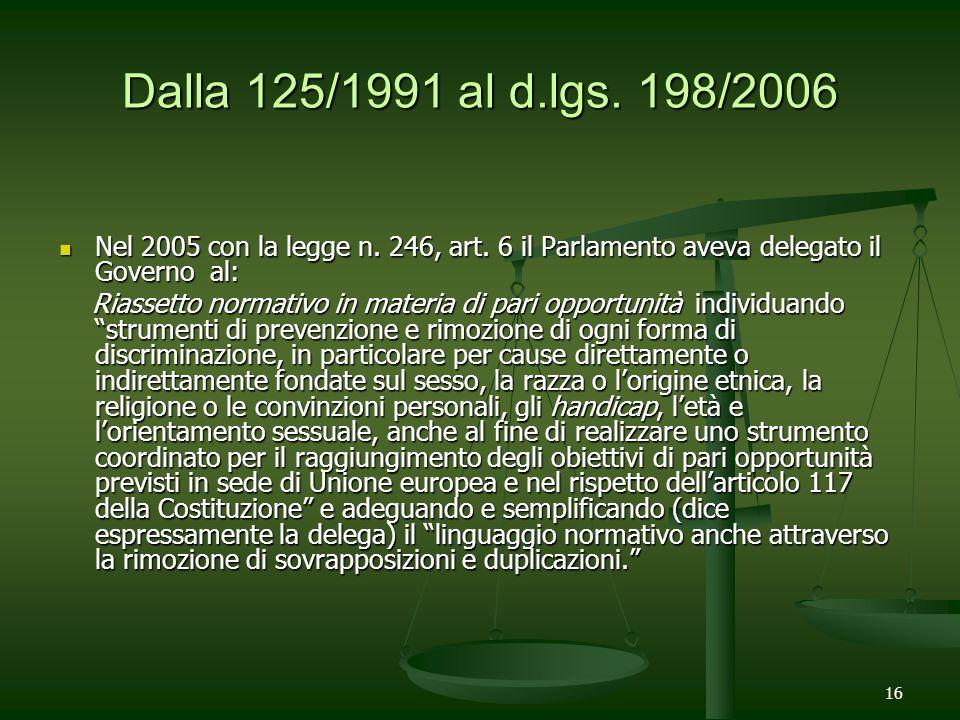 Dalla 125/1991 al d.lgs. 198/2006 Nel 2005 con la legge n. 246, art. 6 il Parlamento aveva delegato il Governo al: