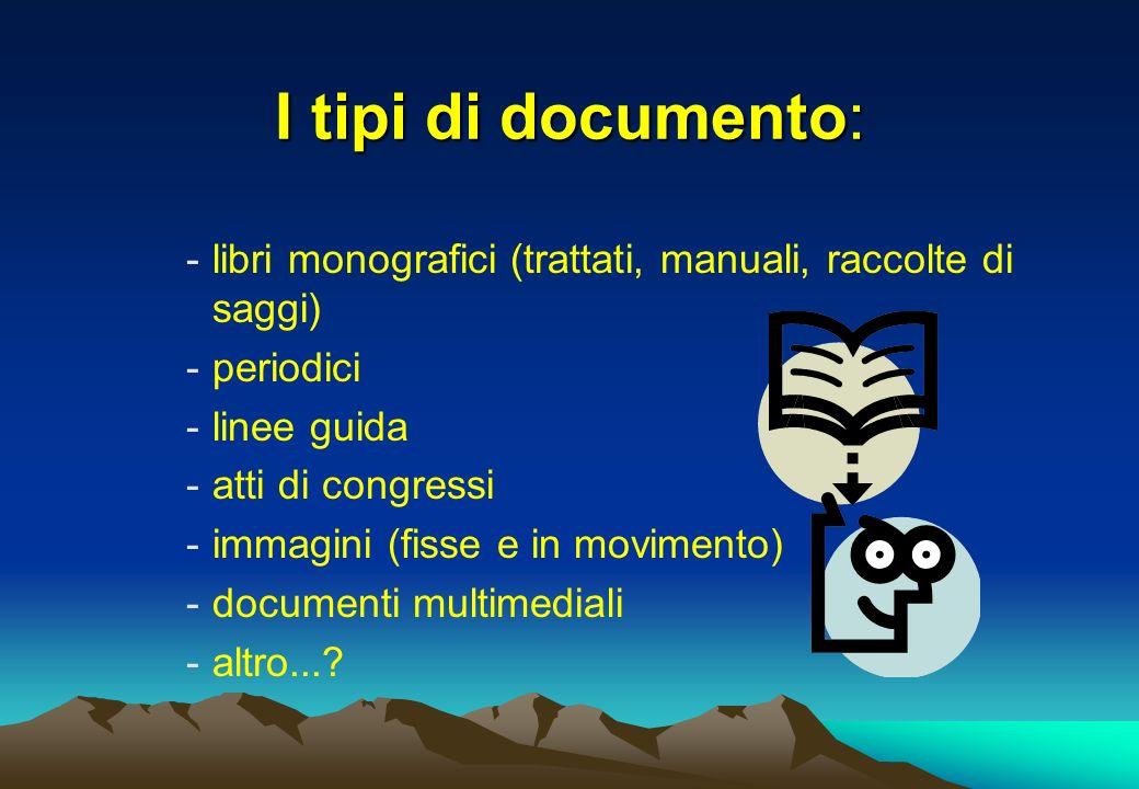 I tipi di documento: libri monografici (trattati, manuali, raccolte di saggi) periodici. linee guida.