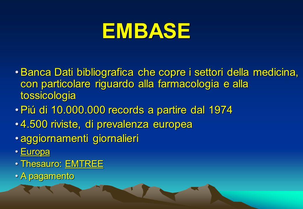 EMBASEBanca Dati bibliografica che copre i settori della medicina, con particolare riguardo alla farmacologia e alla tossicologia.