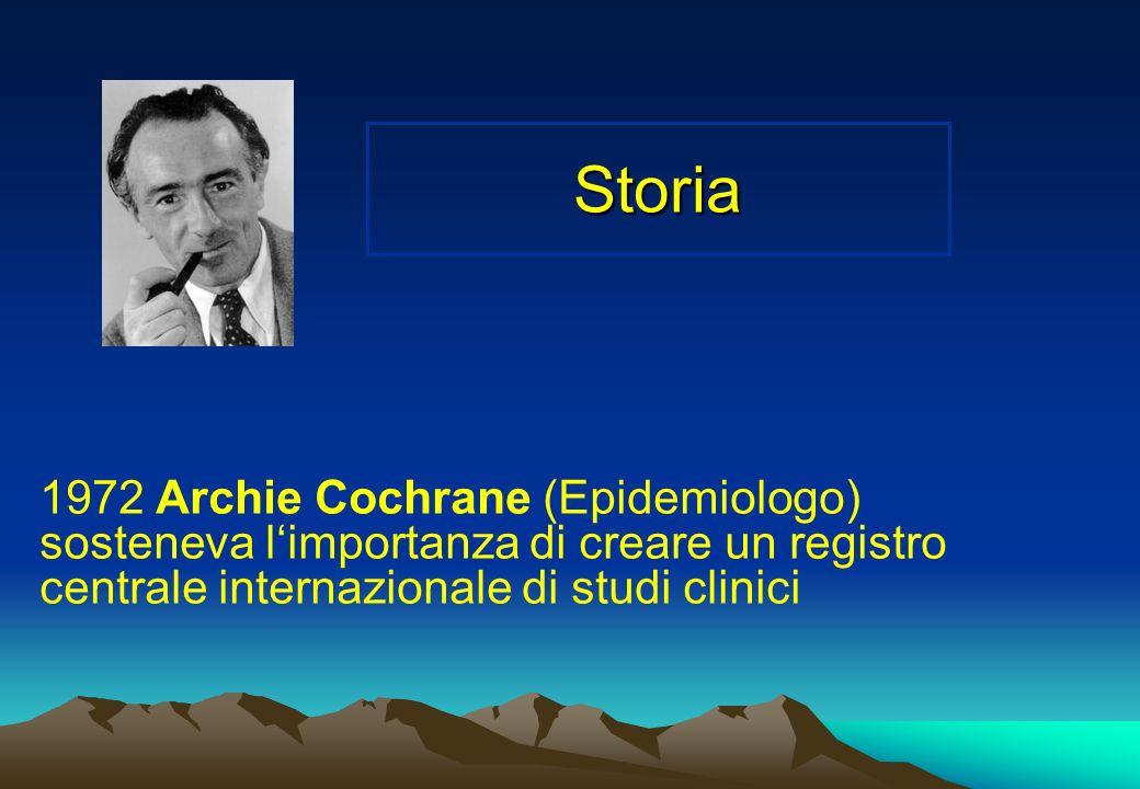 Storia 1972 Archie Cochrane (Epidemiologo) sosteneva l'importanza di creare un registro centrale internazionale di studi clinici.