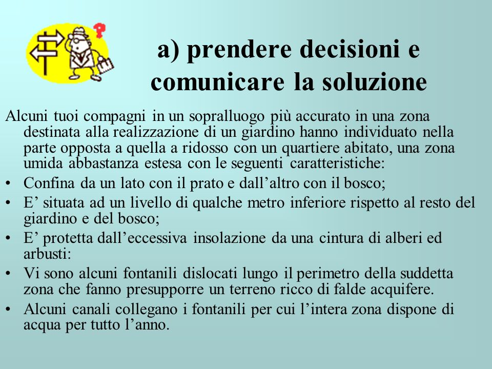 a) prendere decisioni e comunicare la soluzione