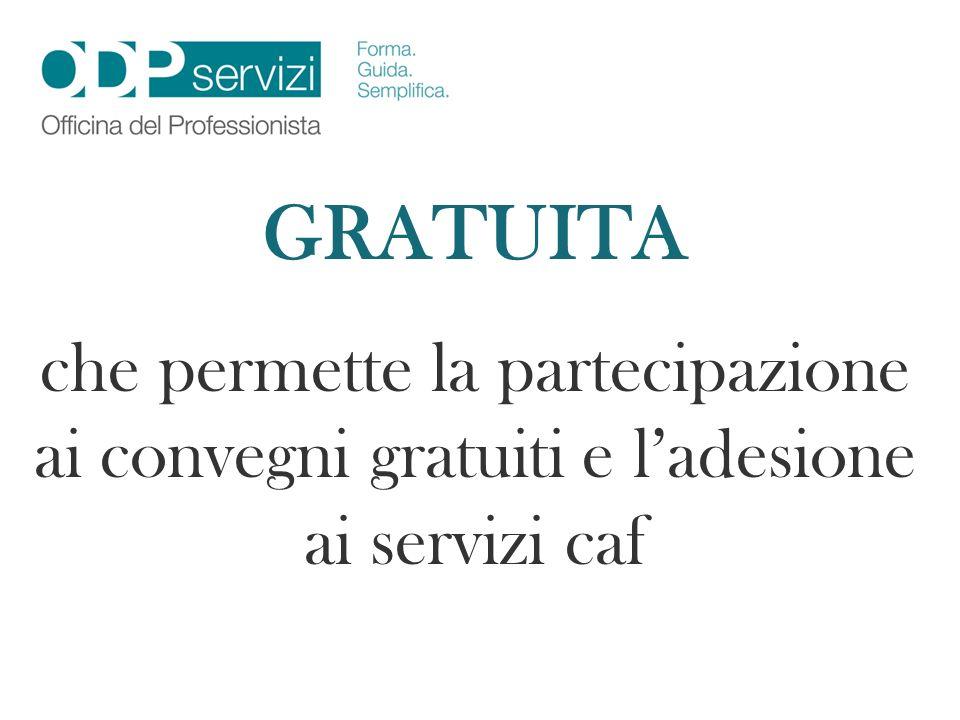 GRATUITA che permette la partecipazione ai convegni gratuiti e l'adesione ai servizi caf