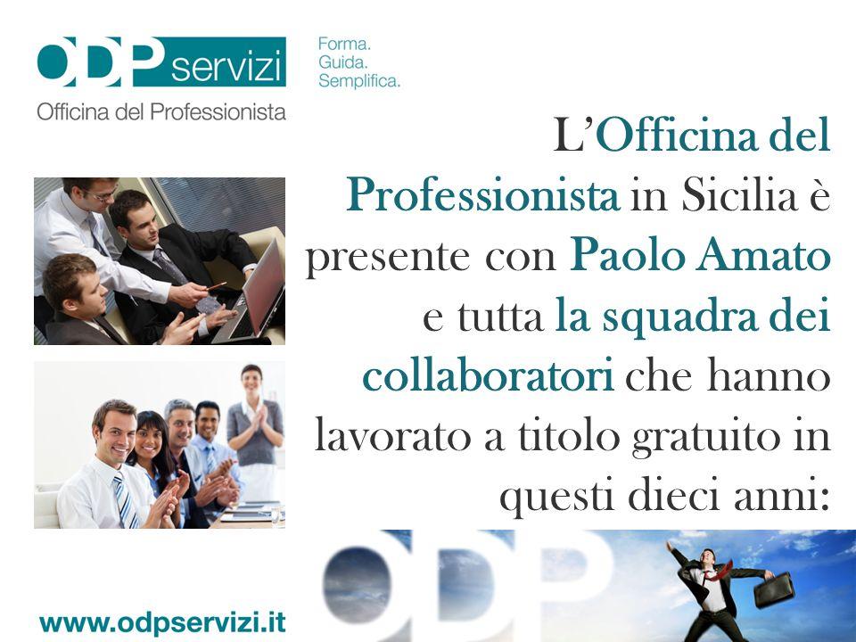 L'Officina del Professionista in Sicilia è presente con Paolo Amato e tutta la squadra dei collaboratori che hanno lavorato a titolo gratuito in questi dieci anni: