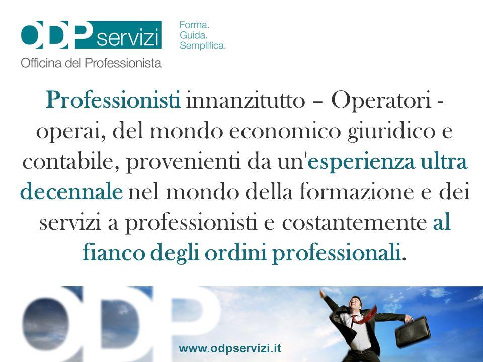 Professionisti innanzitutto – Operatori - operai, del mondo economico giuridico e contabile, provenienti da un esperienza ultra decennale nel mondo della formazione e dei servizi a professionisti e costantemente al fianco degli ordini professionali.