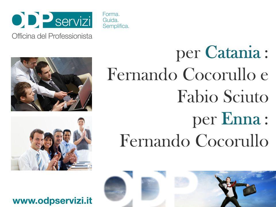 per Catania : Fernando Cocorullo e Fabio Sciuto per Enna : Fernando Cocorullo