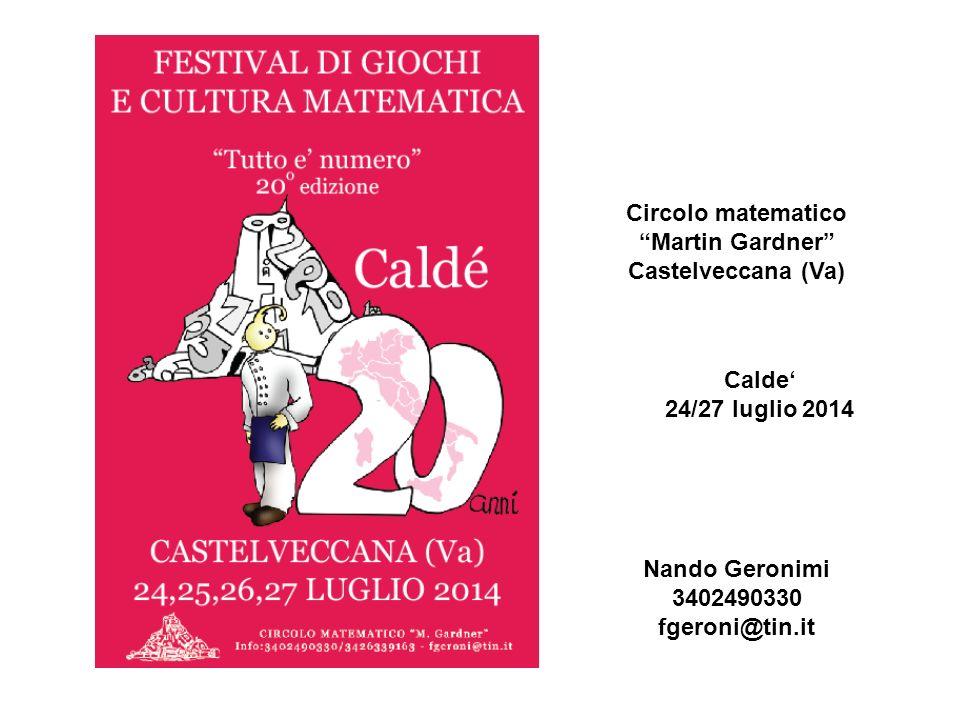 Circolo matematico Martin Gardner Castelveccana (Va) Calde' 24/27 luglio 2014. Nando Geronimi 3402490330.