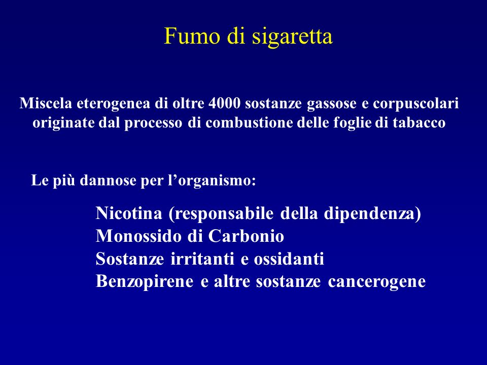 Fumo di sigaretta Nicotina (responsabile della dipendenza)