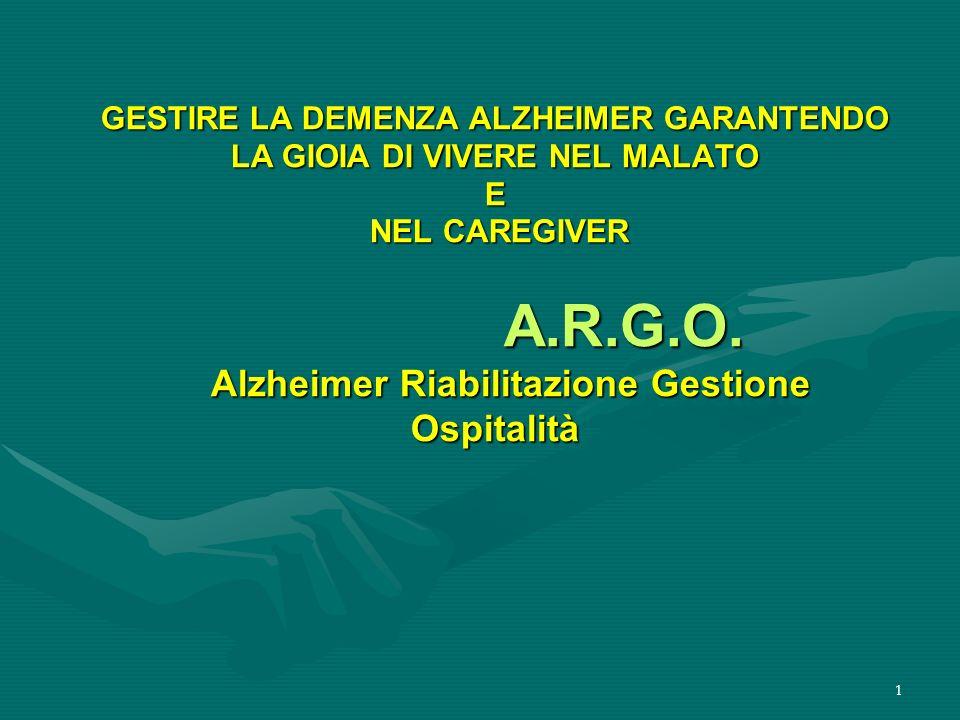 GESTIRE LA DEMENZA ALZHEIMER GARANTENDO LA GIOIA DI VIVERE NEL MALATO E NEL CAREGIVER A.R.G.O.