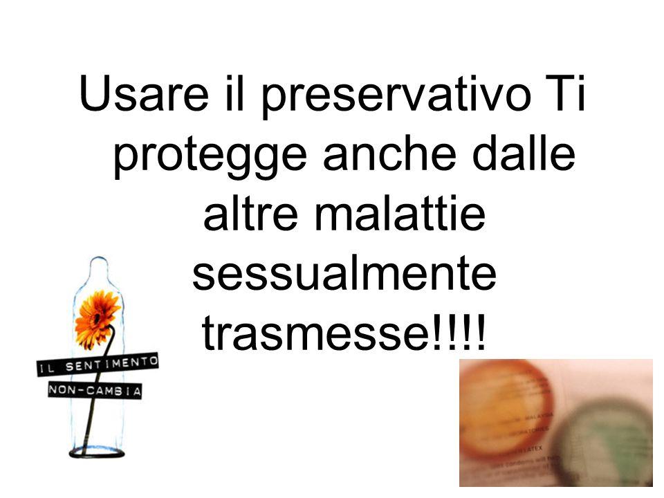 Usare il preservativo Ti protegge anche dalle altre malattie sessualmente trasmesse!!!!
