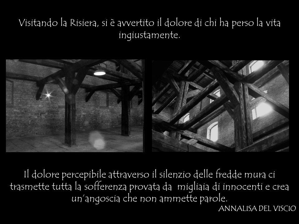 Visitando la Risiera, si è avvertito il dolore di chi ha perso la vita ingiustamente.