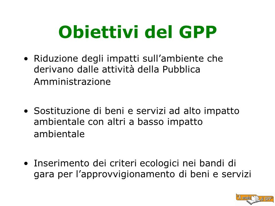 Obiettivi del GPP Riduzione degli impatti sull'ambiente che derivano dalle attività della Pubblica Amministrazione.