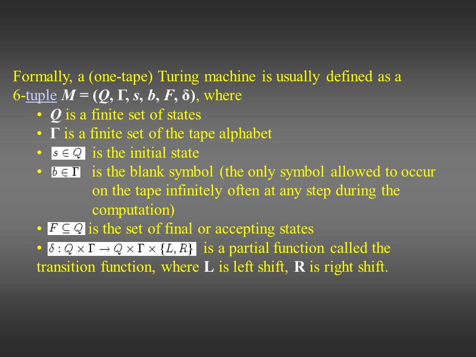 Formally, a (one-tape) Turing machine is usually defined as a