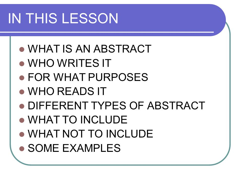 IN THIS LESSON WHAT IS AN ABSTRACT WHO WRITES IT FOR WHAT PURPOSES