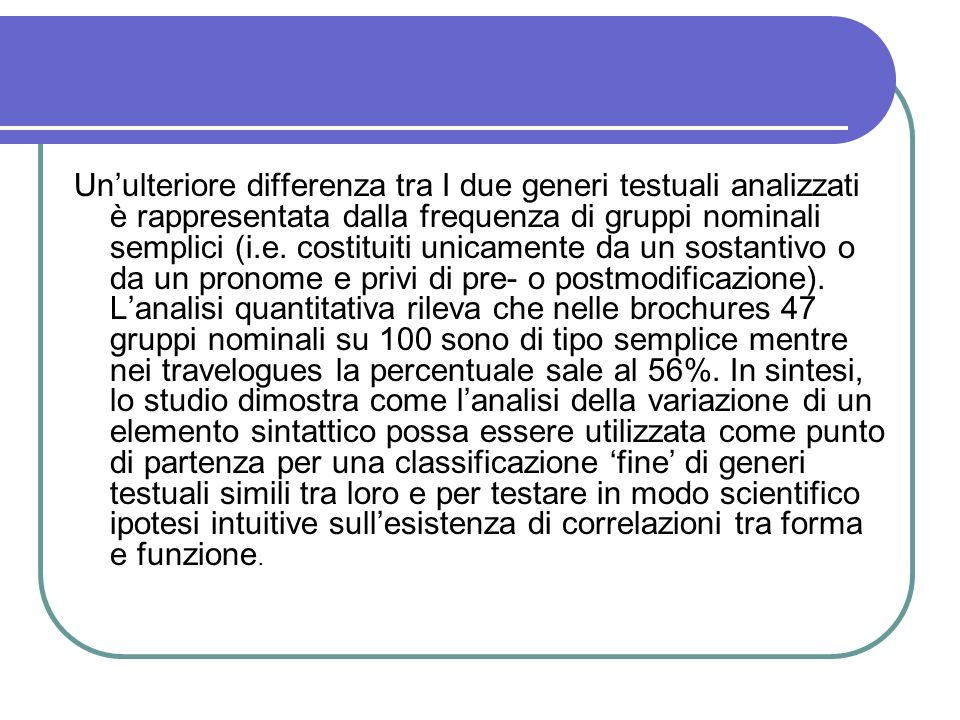 Un'ulteriore differenza tra I due generi testuali analizzati è rappresentata dalla frequenza di gruppi nominali semplici (i.e.
