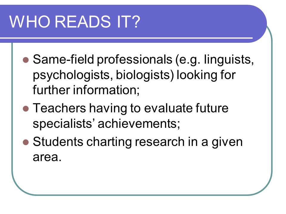 WHO READS IT Same-field professionals (e.g. linguists, psychologists, biologists) looking for further information;