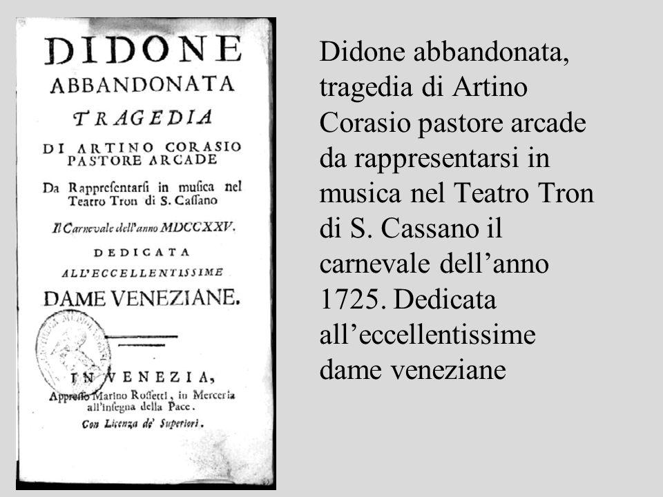 Didone abbandonata, tragedia di Artino Corasio pastore arcade da rappresentarsi in musica nel Teatro Tron di S.