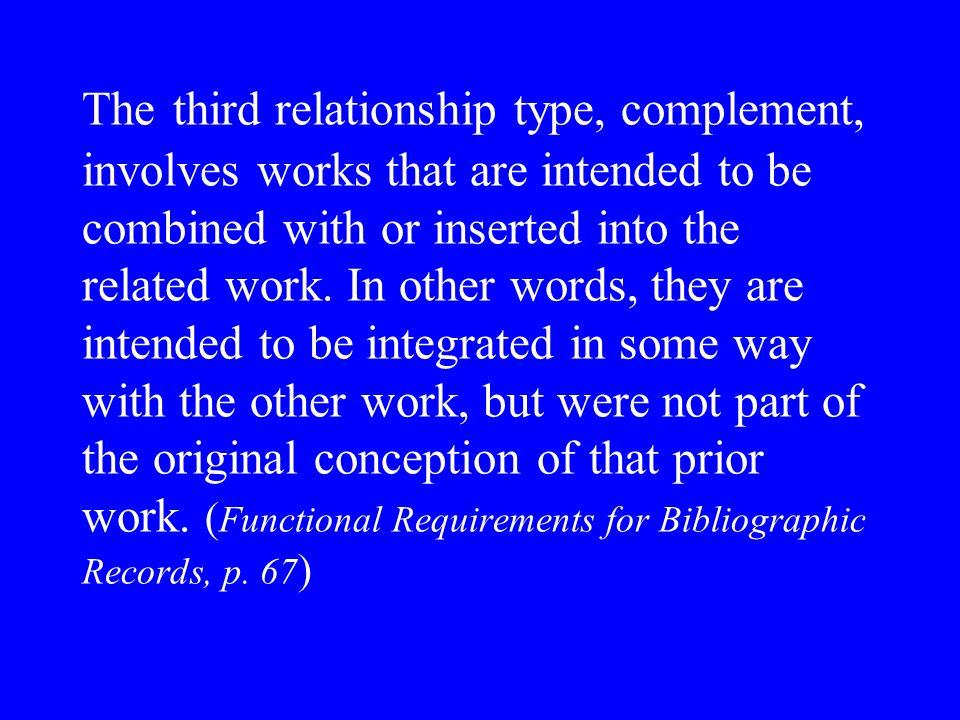 The third relationship type, complement, involves works that are intended to be combined with or inserted into the related work.
