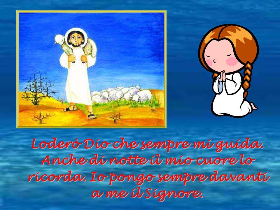 Loderò Dio che sempre mi guida. Anche di notte il mio cuore lo ricorda
