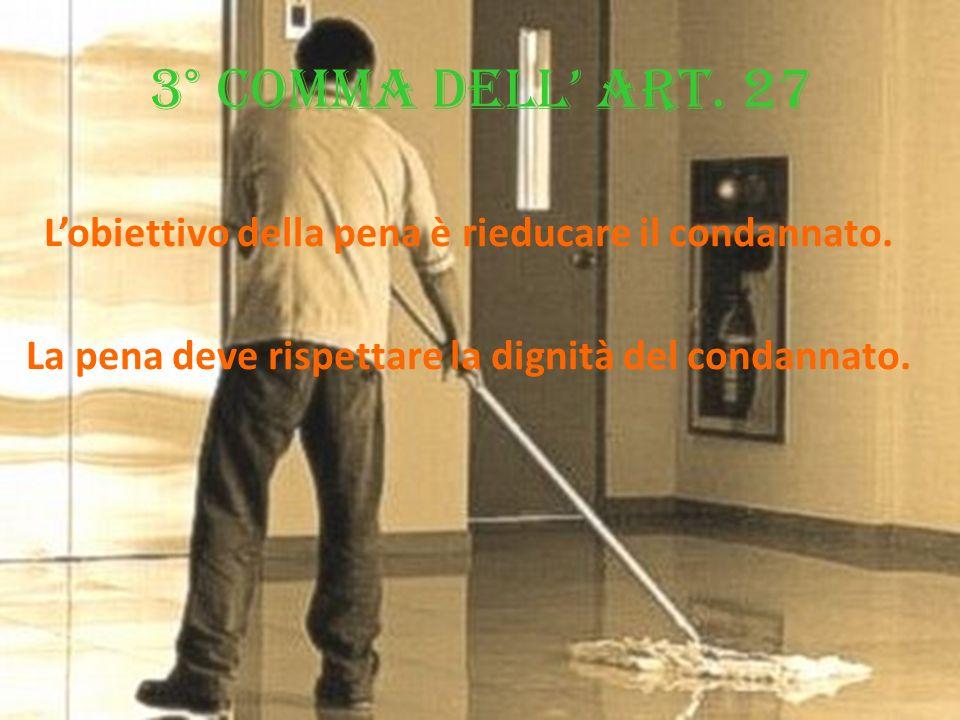 3° comma dell' art.27L'obiettivo della pena è rieducare il condannato.