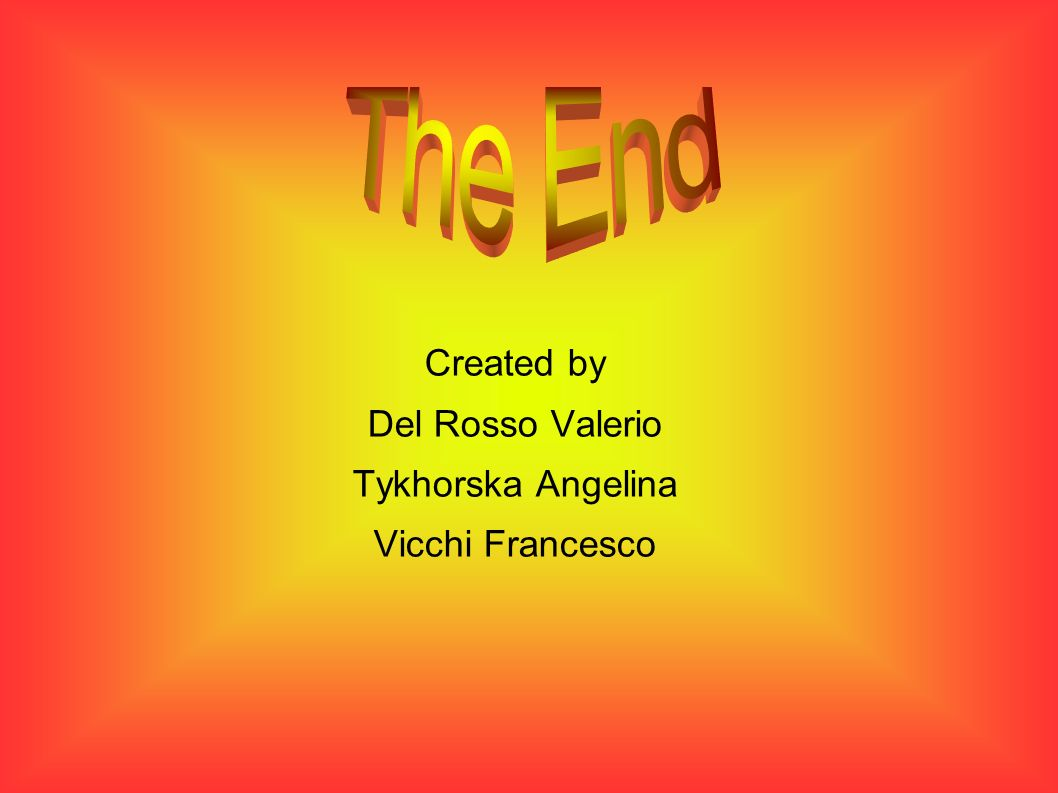 The End Created by Del Rosso Valerio Tykhorska Angelina