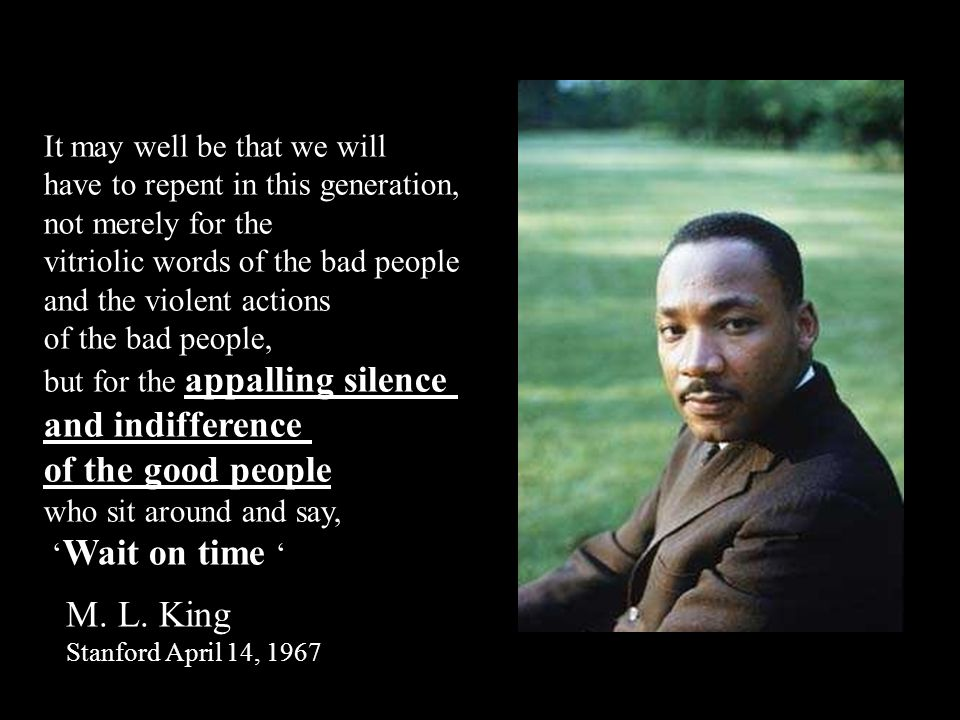 and indifference of the good people M. L. King