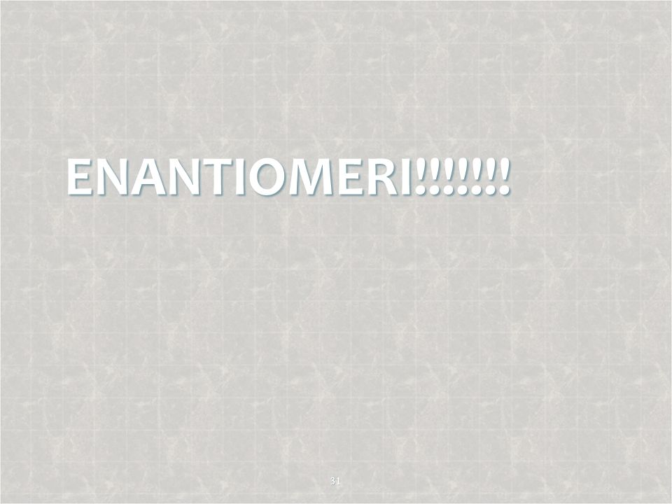 ENANTIOMERI!!!!!!!