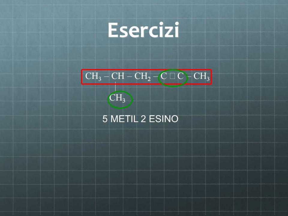 Esercizi CH3 – CH – CH2 – C ≡ C – CH3 CH3 5 METIL 2 ESINO